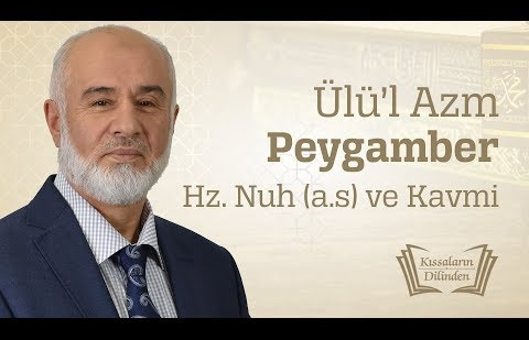 Ülü'l Azm Peygamber Hz. Nuh (as) ve Kavmi